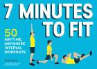 7 Minutes to Fit: 50 Anytime, Anywhere Interval Workouts Cover Image
