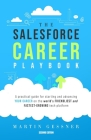 The Salesforce Career Playbook: A Practical Guide for Starting and Advancing Your Career on the World's Friendliest and Fastest-Growing Tech Platform Cover Image