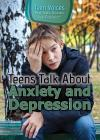 Teens Talk about Anxiety and Depression (Teen Voices: Real Teens Discuss Real Problems) Cover Image
