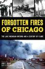 Forgotten Fires of Chicago: The Lake Michigan Inferno and a Century of Flame (Disaster) Cover Image