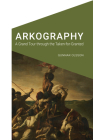 Arkography: A Grand Tour through the Taken-for-Granted (Cultural Geographies + Rewriting the Earth) Cover Image