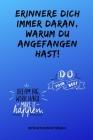 Erriner Dich Immer Daran Warum Du Angefangen Hast! Do Your Best: A5 Notizbuch KALENDER Sport - Motivation - Buch - Laufen - Mentaltraining -Glücklich Cover Image