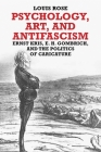 Psychology, Art, and Antifascism: Ernst Kris, E. H. Gombrich, and the Politics of Caricature Cover Image