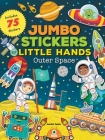 Jumbo Stickers for Little Hands: Outer Space: Includes 75 Stickers Cover Image