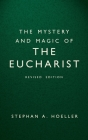 The Mystery and Magic of the Eucharist: Revised Edition Cover Image