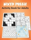 Mixed Puzzle Activity Book for Adults: Puzzle book for adults featuring large print sudoku, word search, kakuro, Fillomino, and Futoshiki (Logic Puzzl Cover Image