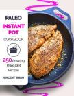 Paleo Instant Pot Cookbook: 250 Amazing Paleo Diet Recipes Cover Image