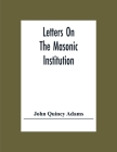 Letters On The Masonic Institution Cover Image