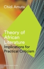 Theory of African Literature: Implications for Practical Criticism (African Culture Archive) Cover Image