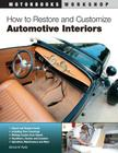 How to Restore and Customize Automotive Interiors (Motorbooks Workshop) Cover Image