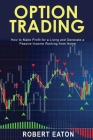 Option Trading: How to Make Profit for a Living and Generate a Passive Income Working from Home Cover Image