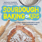 Sourdough Baking with Kids: The Science Behind Baking Bread Loaves with Your Entire Family Cover Image