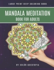 Mandala Meditation Book For Adults Large Print Deep Coloring Book: For Mindfullness, Relaxation, and Stress Relief Cover Image