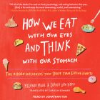 How We Eat with Our Eyes and Think with Our Stomach: The Hidden Influences That Shape Your Eating Habits Cover Image