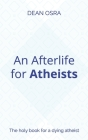 An Afterlife for Atheists: The holy book for a dying atheist Cover Image