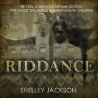 Riddance: Or: The Sybil Joines Vocational School for Ghost Speakers & Hearing-Mouth Children Cover Image