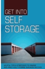 Get Into Self Storage: Helpful Tips & Strategies To Manage And Make A Self Storage Business Succeed: Self Storage Investments Cover Image