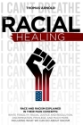 The racial healings: Race and Racism Explained in Their Main Concepts: White Fragility, Racial Justice and Resolution, Discrimination, Priv Cover Image