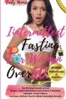 Intermittent Fasting for Woman Over 50: The Winning Formula to Lose Weight: Unlock Metabolism and nd Have A Healthier Lifestyle. It Only Takes a Few H Cover Image