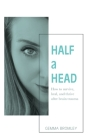 Half a Head: How to survive, thrive, and heal after brain trauma Cover Image
