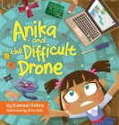Anika and the Difficult Drone: A fun, diverse children's book that encourages STEM learning and patience Cover Image