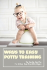 Ways To Easy Potty Training: The Step-By-Step Plan For A Clean Break From Dirty Diapers: Potty Training A Toddler Cover Image