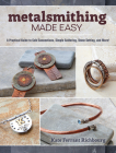 Metalsmithing Made Easy: A Practical Guide to Cold Connections, Simple Soldering, Stone Setting, and More Cover Image