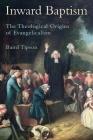 Inward Baptism: The Theological Origins of Evangelicalism Cover Image