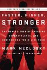 Faster, Higher, Stronger: The New Science of Creating Superathletes, and How You Can Train Like Them Cover Image