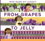 From Grapes to Jelly (Who Made My Lunch?) Cover Image