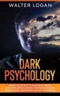 Dark Psychology: Learn the Secrets to Analyzing People and Developing a Mental Connection Using Manipulation, Deception, and NPL Techni Cover Image