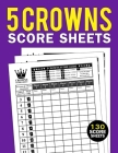 5 Crowns Score Sheets: 125 Large Personal Score Sheets for Scorekeeping, Gift Ideas for Five Crowns Game Card Book and Five Crowns Card Game Cover Image
