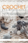 Crochet For Beginners: The perfect guide to get started following and learning the easy way to crochet. Thanks to the illustrations depicted Cover Image