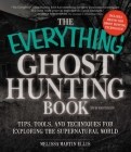 The Everything Ghost Hunting Book: Tips, Tools, and Techniques for Exploring the Supernatural World (Everything®) Cover Image