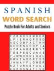 Spanish Word Search Puzzle Book For Adults and Seniors: A Word Search Spanish Puzzles Book For Adults Great for improving Persistence and Problem Solv Cover Image