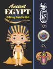 Ancient Egypt Coloring Book for kids: Egyptian Coloring Book - 30 Fun and Easy Egyptian Mythology Illustrations ready to color Cover Image