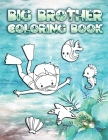Big Brother Coloring Book: Perfect For Boys Ages 2-6: Cute Gift Idea for New Brothers, Coloring Pages for Ocean and Sea Creature Brothers Cover Image