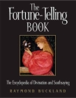 The Fortune-Telling Book: The Encyclopedia of Divination and Soothsaying Cover Image