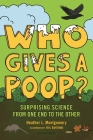 Who Gives a Poop?: Surprising Science from One End to the Other Cover Image
