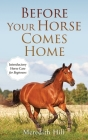 Before Your Horse Comes Home: Introductory Horse Care for Beginners Cover Image