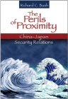 The Perils of Proximity: China-Japan Security Relations Cover Image