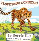 I Love Being a Cheetah!: A Lively Picture and Rhyming Book for Preschool Kids 3-5 Cover Image