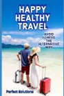 Happy Healthy Travel: Avoid Illness the Alternative Way Cover Image