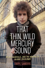 That Thin, Wild Mercury Sound: Dylan, Nashville, and the Making of Blonde on Blonde Cover Image