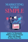 Marketing Make Simple: Learn To Resonate With & Inspire Those Who Are Ready To Buy From You: Disadvantages And Advantages Of Mass Marketing Cover Image