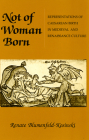 Not of Woman Born: Representations of Caesarean Birth in Medieval and Renaissance Culture Cover Image