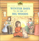 Winter Days in the Big Woods (My First Little House Books (Prebound)) Cover Image