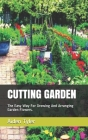 Cutting Garden: The Easy Way For Growing And Arranging Garden Flowers. Cover Image
