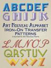 Art Nouveau Alphabet Iron-On Transfer Patterns: 13 Authentic Art Nouveau Fonts (Dover Iron-On Transfer Patterns) Cover Image