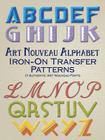 Art Nouveau Alphabet Iron-On Transfer Patterns: 13 Authentic Art Nouveau Fonts (Dover Iron-On Transfer Patterns) Cover Image
